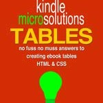 Kindle MICRO Solutions: Creating eBook Tables using HTML & CSS (PRIMER)