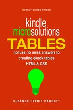Kindle MICRO Solutions: Creating eBook Tables using HTML and CSS (Primer) (Kindle Formatting Solutions)